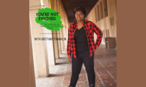 You're Not Finished with Brittany Franklin On the New York City Podcast Network